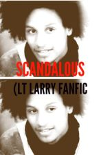 Scandalous (LT Larry Fanfic) by holdmycrownplease