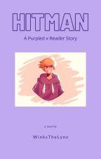 HITMAN~Purpled x F!Reader by WinksTheLynx