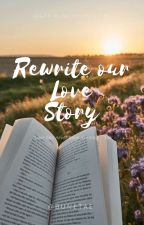 Rewrite our Love Story by bunetae