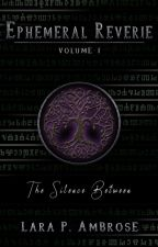 Ephemeral Reverie (Book I) - The Silence Between by LambroseWrites