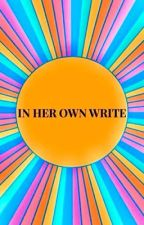 IN HER OWN WRITE by anniemick4