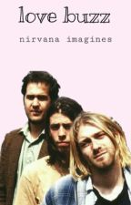 𝐥𝗼𝐯𝐞 𝐛𝐮𝐳𝐳 • NIRVANA IMAGINES by daveswaterbottle