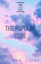 The Hot Shot Club 6: The Popular Dude by Zayllah_Ysaac