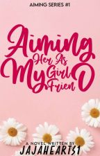Aiming Series #1: Aiming Her As My Girlfriend. (On-Going) [ Aiming As Duology ] by jajahearts1