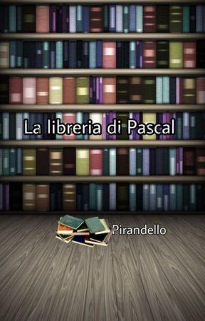 La libreria di Pascal ||Rubrica di Pirandello by Cuori_Di_Carta