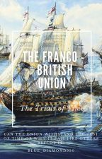 The Franco-British Union: The Trials of Time by Blue_Diamond930