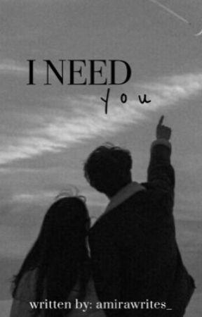 I Need You | ✍︎︎ by amirawrites_