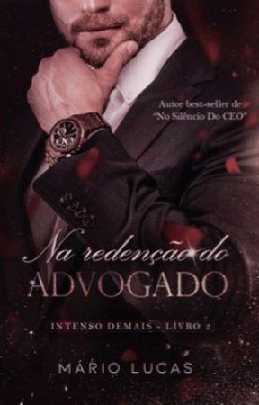 NA REDENÇÃO DO ADVOGADO | Intenso Demais - Livro 2 by AutorMarioLucas