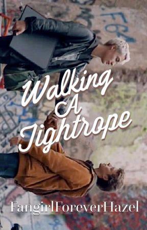 Walking A Tightrope by FangirlForeverHazel