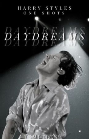 Daydreams | Harry Styles Short Stories by temptress_