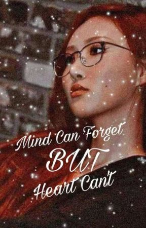 Mind Can Forget But Heart Can't [Wheesa]✔ by meongff