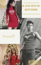 In Love With My Bestfriend! by Divyaxff