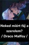 Neked Miért Fáj A Szerelem? / Draco Malfoy/ +18 cover
