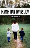 Mamih dan Twins Jov [COMPLETED] cover