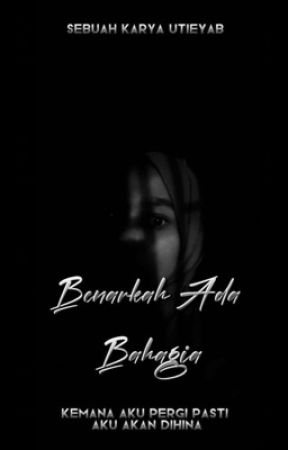 BENARKAH ADA BAHAGIA? by utieyab