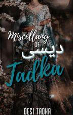 Miscellany Of Desi Tadka by Desi_Tadka