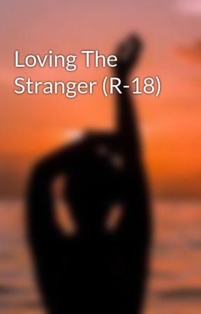 Loving The Stranger (R-18) by RABunnywrite