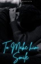 To Make Him Smile by Always_Manyata