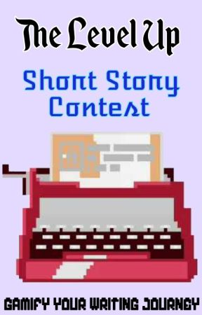 The Level Up Short Story Contest (OPEN) by LevelUpYourWriting