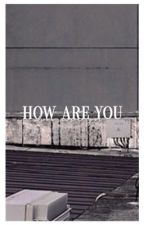 how are you // get to know me by very_persuasivee