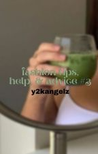 ↳ fashion tips, help, & advice *book 3* **COMPLETED** by y2kangelz