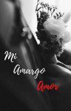 Mi  Amargo Amor (ON-GOING) by Sweet_Cherrie07