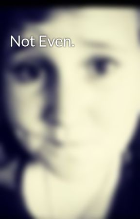 Not Even. by JemmyJem