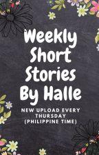 Weekly Short Stories by Halle by hallemaeeee