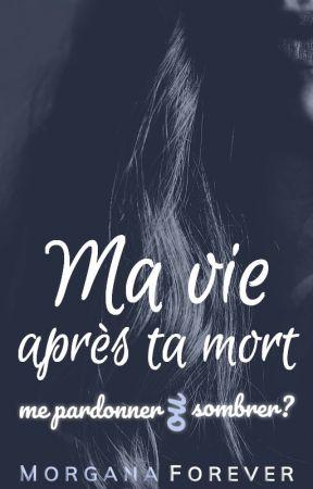 Ma vie après ta mort by MorganaForever