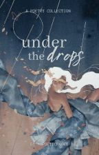 under the drops | poetry by bipashawrites