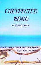 UNEXPECTED BOND✨☑️ by shivika2184