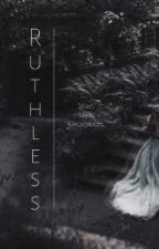 Ruthless by dyysfunctional_bitxh