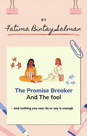 The Promise Breaker And The Fool by FatimaBintaySalman