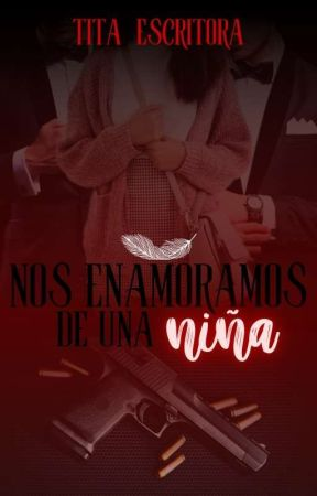 Nos Enamoramos De Una Niña © [ Libro I - Saga/Amor Peligroso ] by Tita_escritora_