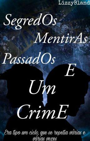 Segredos, Mentiras, Passados e Um Crime  by LizzyBland