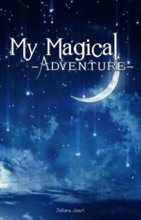 My magical adventure [ON GOING] by Zelliana_Dawn