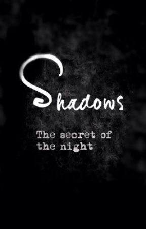 Shadows: The secret of the Night (Pausada) by Andrea171