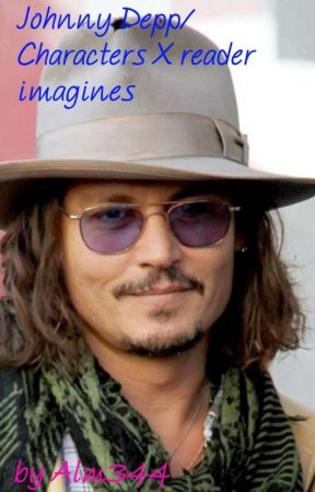 Johnny Depp/characters X reader imagines by Alm344