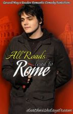 (PAUSED) All Roads Lead to Rome | Gerard Way x Reader by deathwishdaydream
