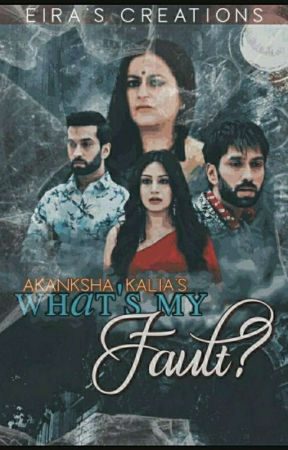 What's My fault✓ by AkankshaKalia