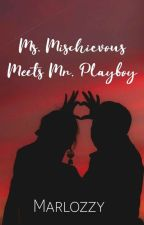 Ms. Mischievous Meets Mr. Playboy [Completed] by Alexandra8190