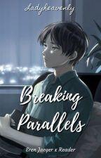 Breaking Parallels || Eren Jaeger by Ladyheavenly