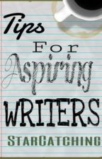 Tips for Aspiring Writers by StarCatching