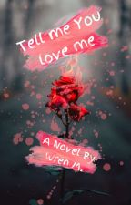 Tell Me You Love Me by EllaCM510
