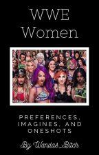 WWE women preferences, imagines, and oneshots by Wandas_Bitch