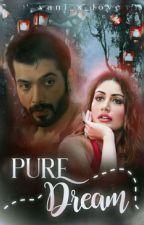 Pure Dream💭✔ by vani_x_love