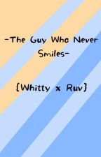 •The Guy Who Never Smiles• (Whitty x Ruv- Highschool AU)  by lakeofsalt