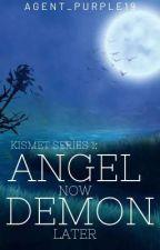 Kismet Series 1: Angel Now, Demon Later  ni agent_purple19