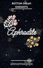 Aphrodite: Bottom Dream Oneshots✓ by abnormalpips