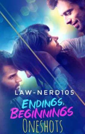 Endings, Beginnings : Oneshots by law-nerd105